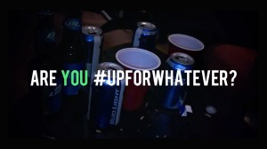 Are you #UpForWhatever?